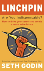 Seth Godin — LINCHPIN: Are You Indispensable?